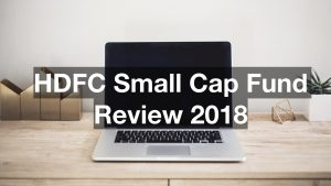 HDFC Small Cap Fund Review 2018