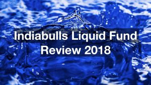 Indiabulls Liquid Fund Review 2018
