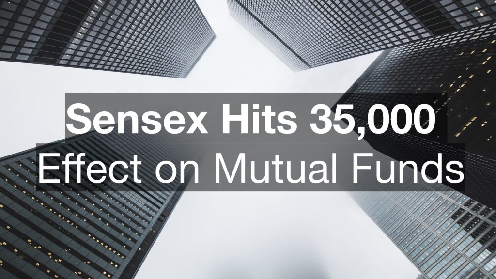 Sensex Hits 35,000: Effect on Mutual Funds