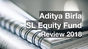 Aditya Birla Sun Life Equity Fund Review 2018