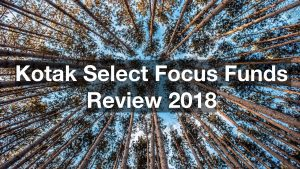 Kotak Select Focus Funds Review 2018