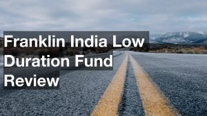 Franklin India Low Duration Fund Review