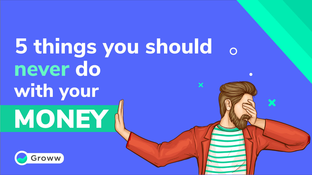 5 things to never do with your money