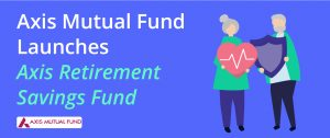 Axis Retirement Fund