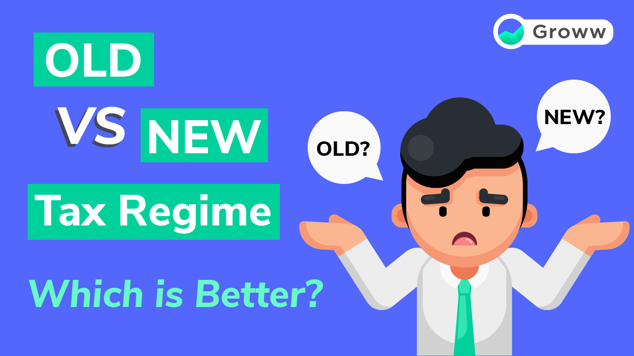 Old Vs New Tax Regime : Which Is Better? - Groww